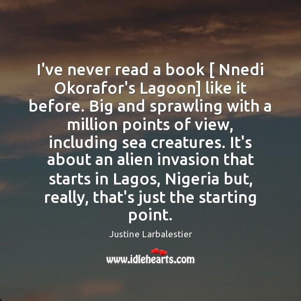 Image, I've never read a book [ Nnedi Okorafor's Lagoon] like it before. Big