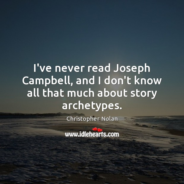 I've never read Joseph Campbell, and I don't know all that much about story archetypes. Image