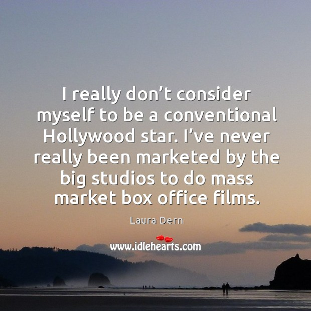 I've never really been marketed by the big studios to do mass market box office films. Image