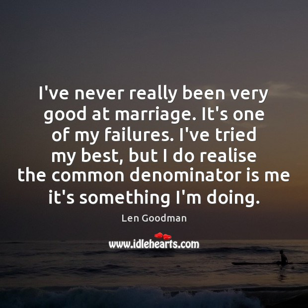 I've never really been very good at marriage. It's one of my Image