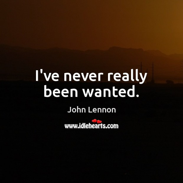 I've never really been wanted. Image