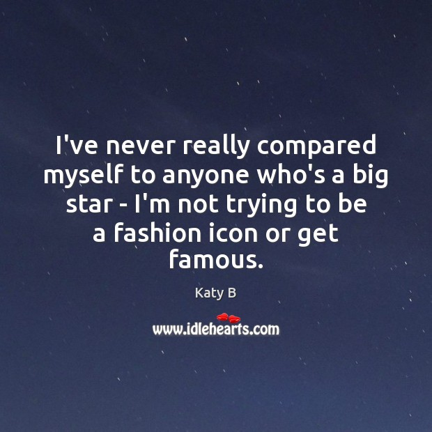 I've never really compared myself to anyone who's a big star – Image