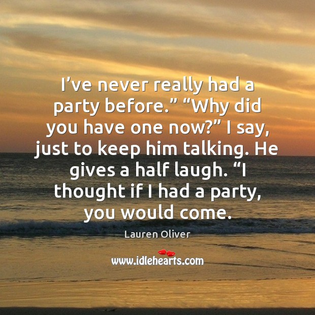 """I've never really had a party before."""" """"Why did you have Image"""