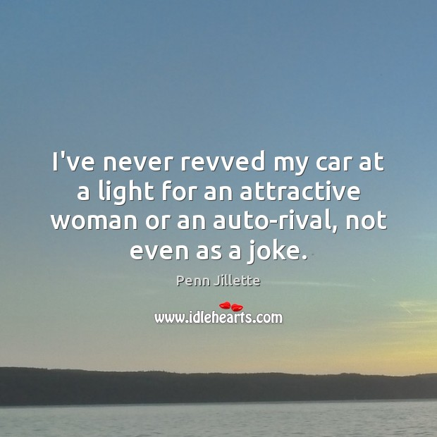 Image, I've never revved my car at a light for an attractive woman