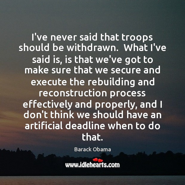 I've never said that troops should be withdrawn.  What I've said is, Image