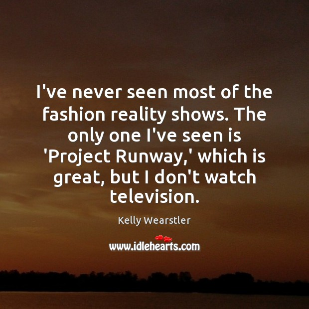 Image, I've never seen most of the fashion reality shows. The only one