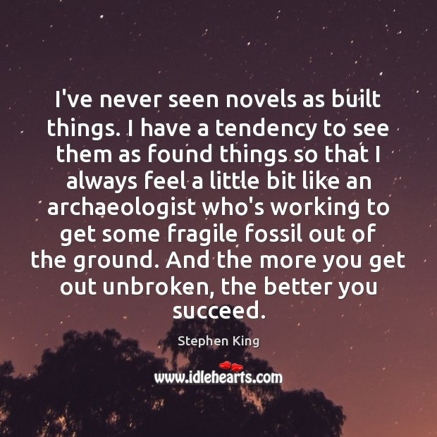 Image, I've never seen novels as built things. I have a tendency to