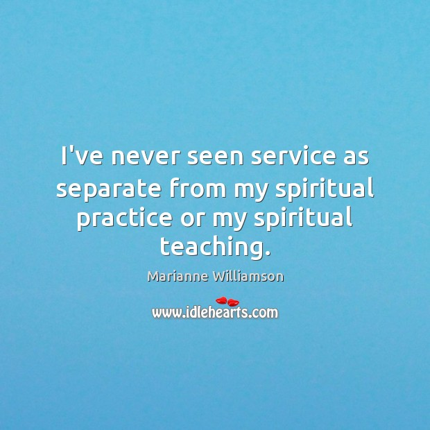 Image, I've never seen service as separate from my spiritual practice or my spiritual teaching.