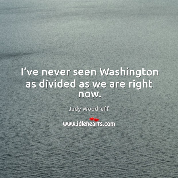 I've never seen washington as divided as we are right now. Image