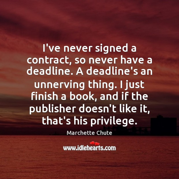 I've never signed a contract, so never have a deadline. A deadline's Image