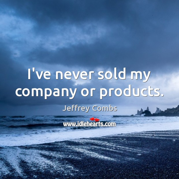 I've never sold my company or products. Image