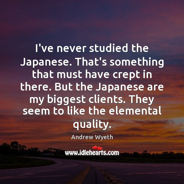 Image, I've never studied the Japanese. That's something that must have crept in