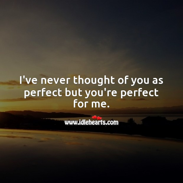 I've never thought of you as perfect but you're perfect for me. Thought of You Quotes Image