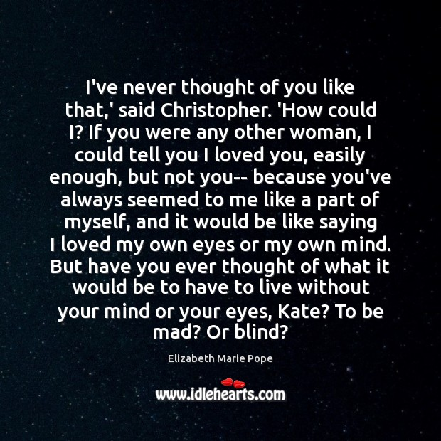 I've never thought of you like that,' said Christopher. 'How could Thought of You Quotes Image