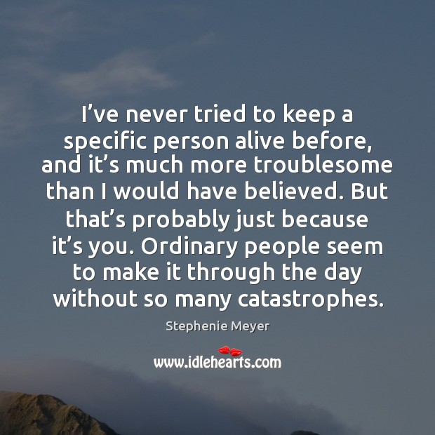 I've never tried to keep a specific person alive before, and Image