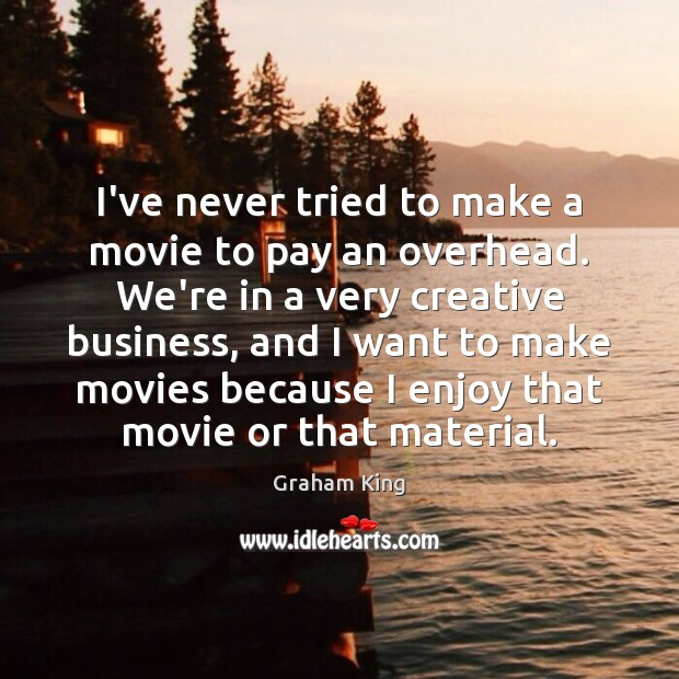 I've never tried to make a movie to pay an overhead. We're Movies Quotes Image