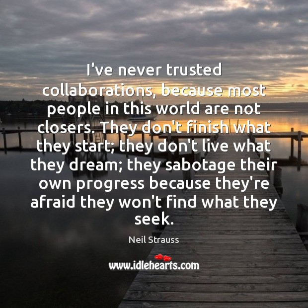 Neil Strauss Picture Quote image saying: I've never trusted collaborations, because most people in this world are not
