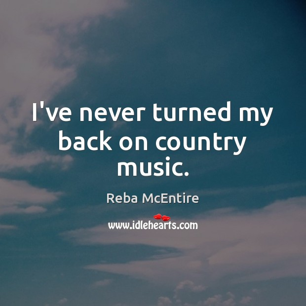 I've never turned my back on country music. Image