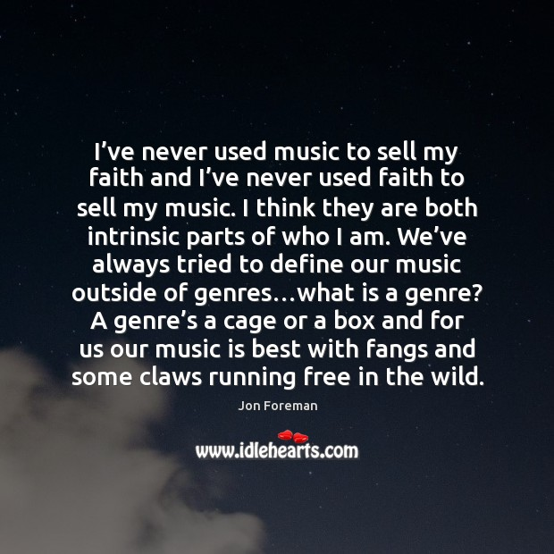 I've never used music to sell my faith and I've Jon Foreman Picture Quote