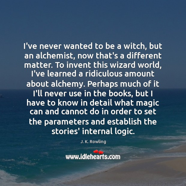 I've never wanted to be a witch, but an alchemist, now that's Logic Quotes Image