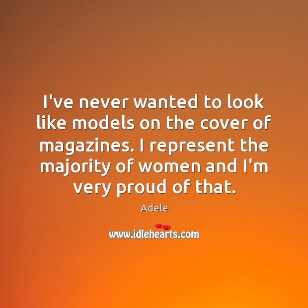 I've never wanted to look like models on the cover of magazines. Adele Picture Quote