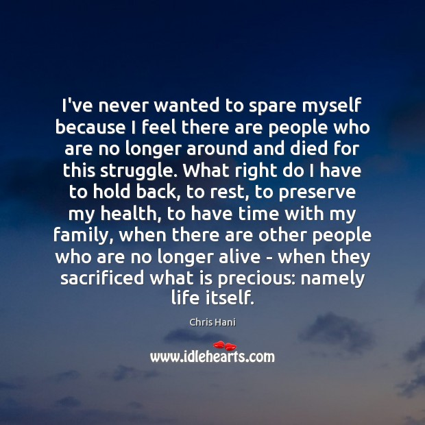 I've never wanted to spare myself because I feel there are people Image