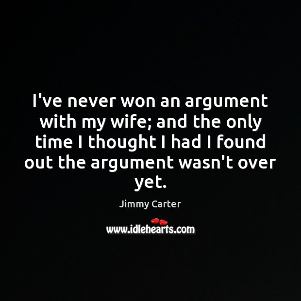 Image, I've never won an argument with my wife; and the only time