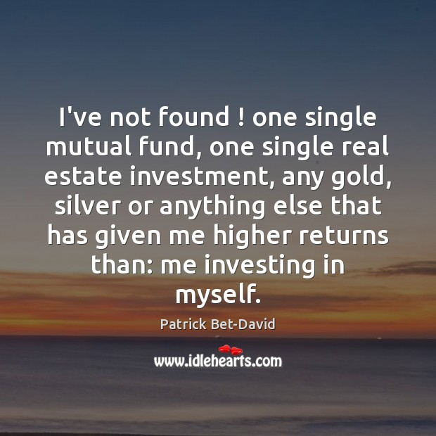 I've not found ! one single mutual fund, one single real estate investment, Real Estate Quotes Image