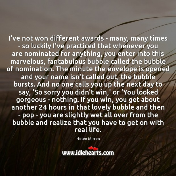 I've not won different awards – many, many times – so luckily Real Life Quotes Image