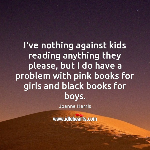 I've nothing against kids reading anything they please, but I do have Joanne Harris Picture Quote