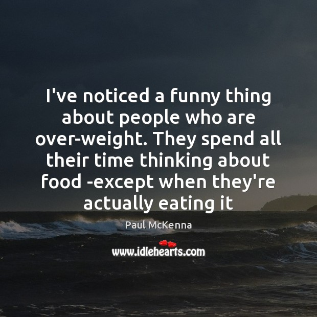 I've noticed a funny thing about people who are over-weight. They spend Image