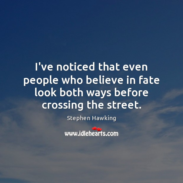 I've noticed that even people who believe in fate look both ways Image