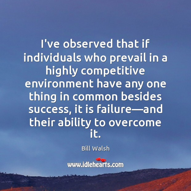 Image, I've observed that if individuals who prevail in a highly competitive environment