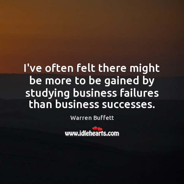 I've often felt there might be more to be gained by studying Warren Buffett Picture Quote