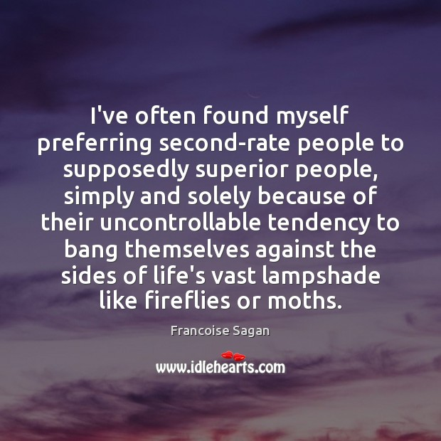 I've often found myself preferring second-rate people to supposedly superior people, simply Francoise Sagan Picture Quote
