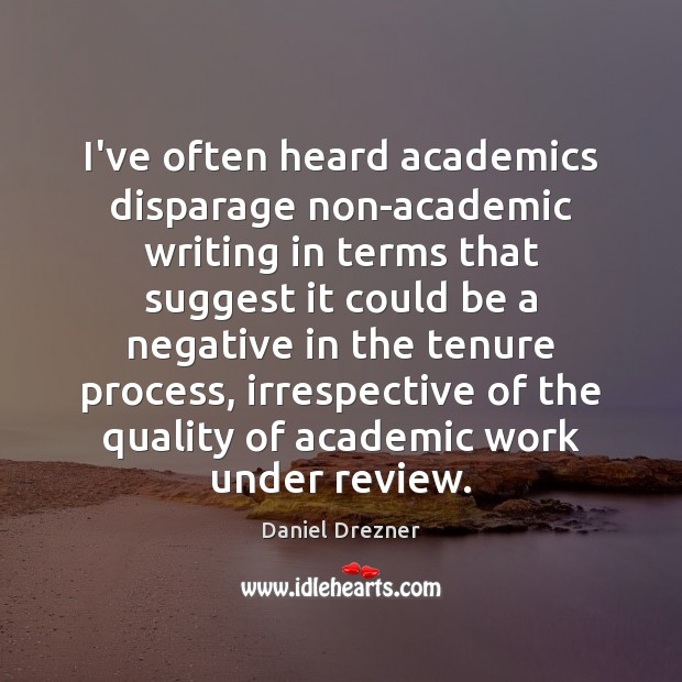 I've often heard academics disparage non-academic writing in terms that suggest it Image