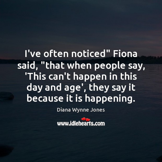 "I've often noticed"" Fiona said, ""that when people say, 'This can't happen Image"
