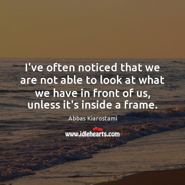 Image, I've often noticed that we are not able to look at what