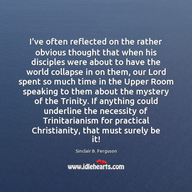 I've often reflected on the rather obvious thought that when his disciples Sinclair B. Ferguson Picture Quote