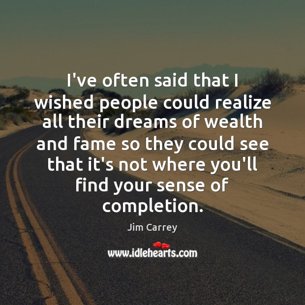 I've often said that I wished people could realize all their dreams Jim Carrey Picture Quote