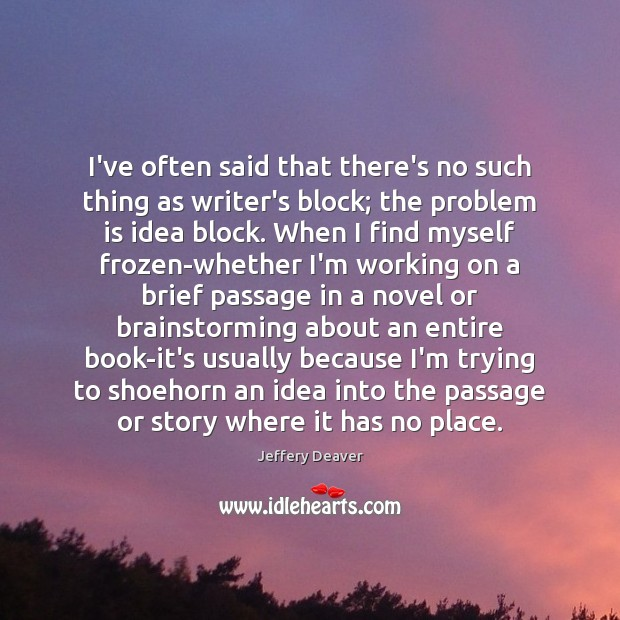 I've often said that there's no such thing as writer's block; the Jeffery Deaver Picture Quote