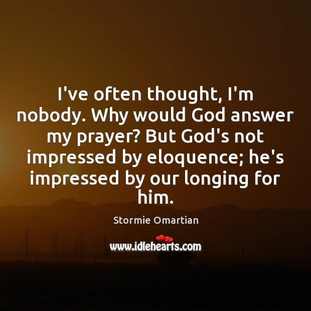 I've often thought, I'm nobody. Why would God answer my prayer? But Image