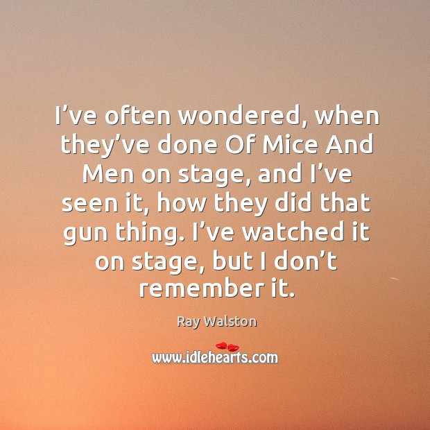 I've often wondered, when they've done of mice and men on stage, and I've seen it Image