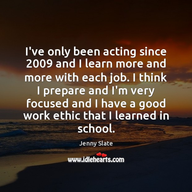 Image, I've only been acting since 2009 and I learn more and more with