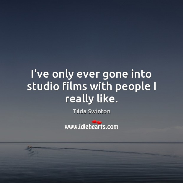 I've only ever gone into studio films with people I really like. Image