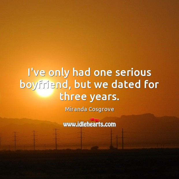 Image, I've only had one serious boyfriend, but we dated for three years.