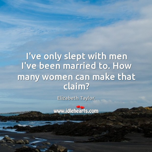 Image, I've only slept with men I've been married to. How many women can make that claim?
