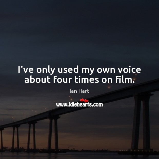 I've only used my own voice about four times on film. Image