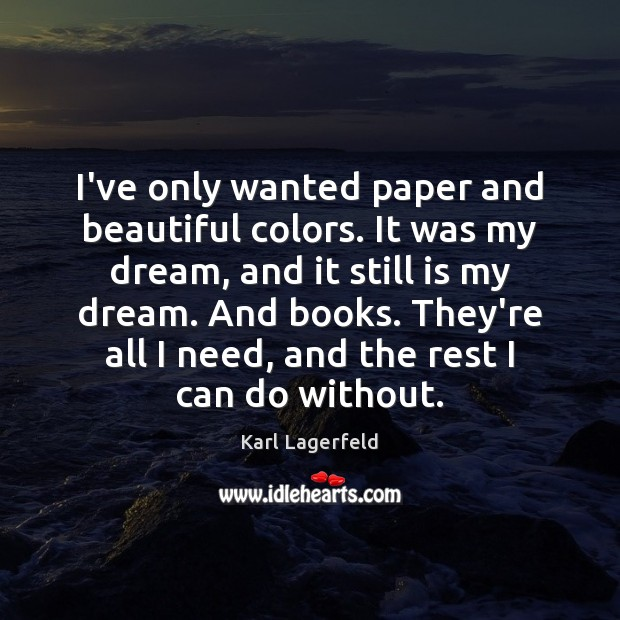 Image, I've only wanted paper and beautiful colors. It was my dream, and