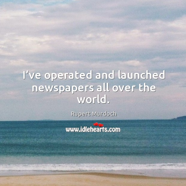 I've operated and launched newspapers all over the world. Image
